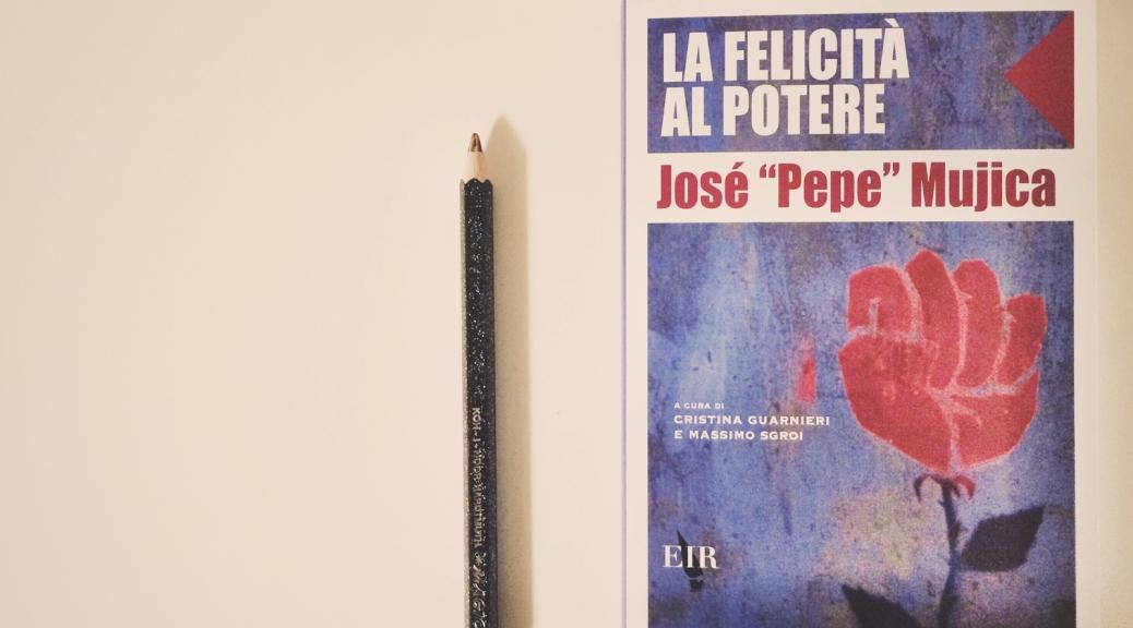 La Felicità al potere - Mujica Libro Cabiria Magni